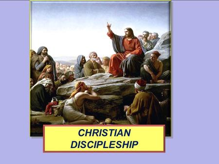CHRISTIAN DISCIPLESHIP. Being Born Again; What Is It? Rescued From being a Slave of Satan Rescuing the Soul From the World System, Sin and Eternal Seperation.