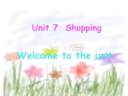 Unit 7 Shopping Welcome to the unit. What else can we buy in this shopping mall ? Shopping MallShopping centre some different kinds of shops We can buy.