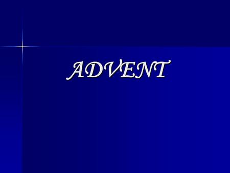 ADVENT. Advent has tremendous significance for Christians. It is the beginning of the church year, characterized by expectation and longing for the coming.