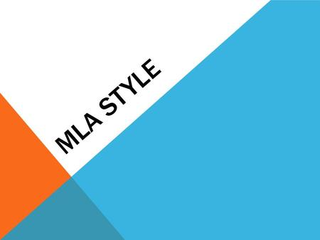 MLA STYLE. WHERE DID IT COME FROM? MLA style was designed by the Modern Language Association of America to create a uniform way for students to submit.