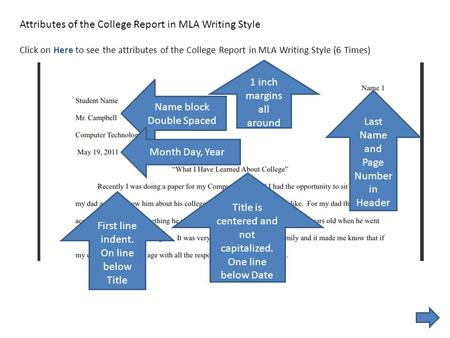 Attributes of the College Report in MLA Writing Style Click on Here to see the attributes of the College Report in MLA Writing Style (6 Times) 1 inch margins.