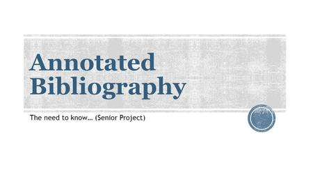 Annotated Bibliography The need to know… (Senior Project)