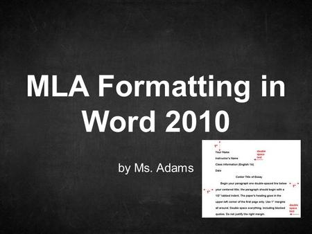 By Ms. Adams MLA Formatting in Word 2010. Font Style: Times New Roman Size: 12 Select text you want to change Go to Home ribbon and choose your font.