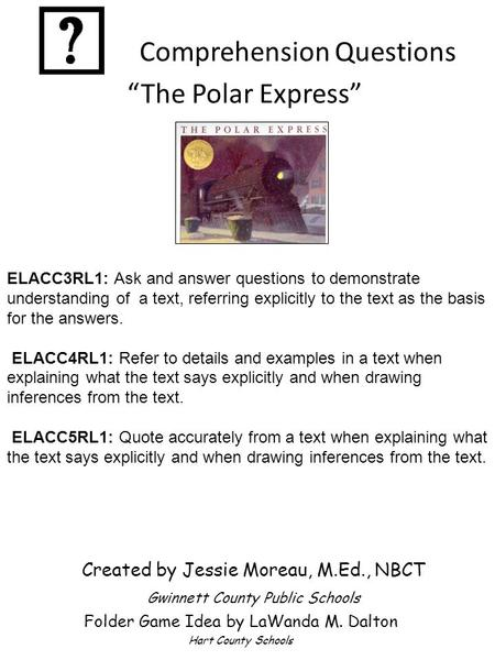 "Comprehension Questions ""The Polar Express"" Created by Jessie Moreau, M.Ed., NBCT Gwinnett County Public Schools Folder Game Idea by LaWanda M. Dalton."