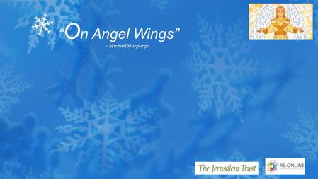 """ O n Angel Wings"" – Michael Morpurgo. › One starry night, a shepherd boy is taken on a secret, magical night-flight to witness a Christmas miracle. ›"