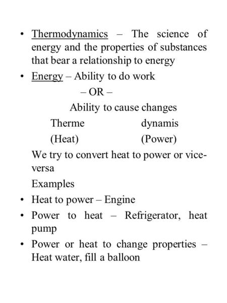 Thermodynamics – The science of energy and the properties of substances that bear a relationship to energy Energy – Ability to do work – OR – Ability to.