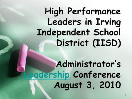 High Performance Leaders in Irving Independent School District (IISD) Administrator's Leadership Conference August 3, 2010 Leadership 1.