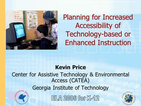 Planning for Increased Accessibility of Technology-based or Enhanced Instruction Kevin Price Center for Assistive Technology & Environmental Access (CATEA)