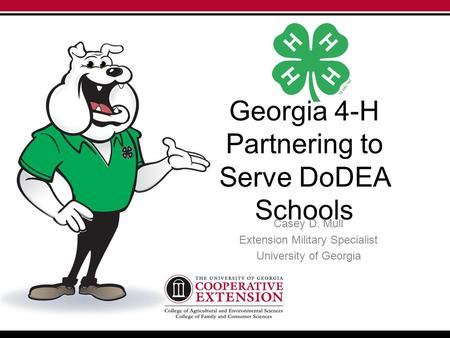 Georgia 4-H Partnering to Serve DoDEA Schools Casey D. Mull Extension Military Specialist University of Georgia.