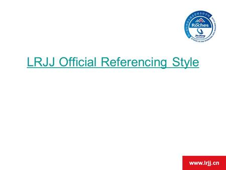 Www.lrjj.cn LRJJ Official Referencing Style. www.lrjj.cn Objectives To discourage plagiarism. To teach students correct referencing. To ensure APA referencing.