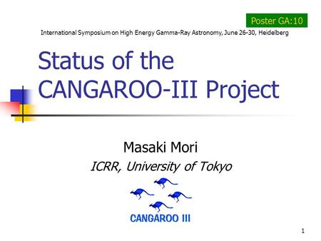 1 Status of the CANGAROO-III Project Masaki Mori ICRR, University of Tokyo International Symposium on High Energy Gamma-Ray Astronomy, June 26-30, Heidelberg.