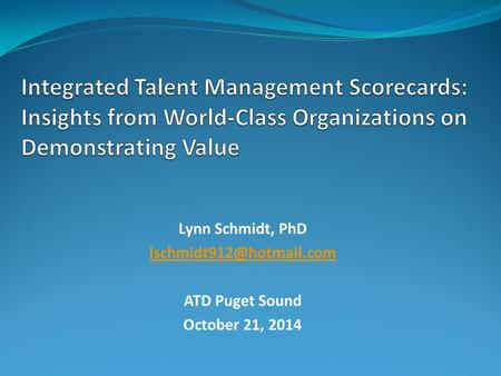 Lynn Schmidt, PhD ATD Puget Sound October 21, 2014.