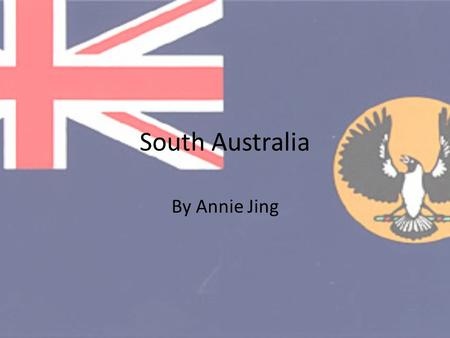 South Australia By Annie Jing. Location South Australia is Located in the south of Australia.
