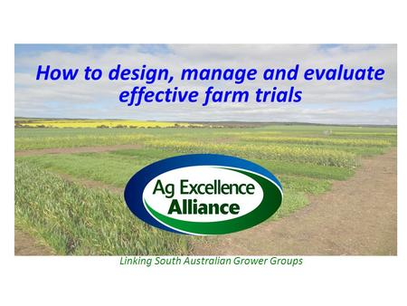 Linking South Australian Grower Groups How to design, manage and evaluate effective farm trials.