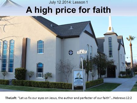 "July 12.2014: Lesson 1 A high price for faith TheLoft: ""Let us fix our eyes on Jesus, the author and perfecter of our faith""…Hebrews 12:2."