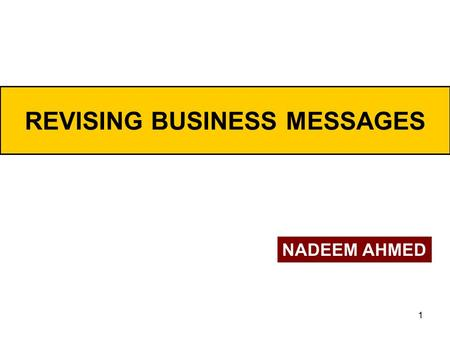 1 REVISING BUSINESS MESSAGES NADEEM AHMED. 2 The Writing Process.