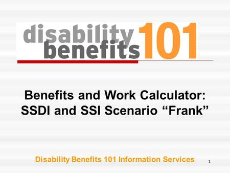 "11 Benefits and Work Calculator: SSDI and SSI Scenario ""Frank"" Disability Benefits 101 Information Services."