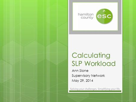 Calculating SLP Workload Ann Slone Supervisory Network May 29, 2014.