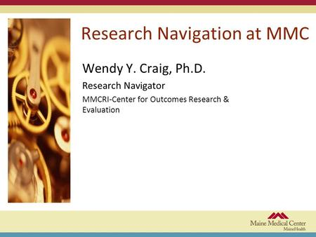 Research Navigation at MMC Wendy Y. Craig, Ph.D. Research Navigator MMCRI-Center for Outcomes Research & Evaluation.