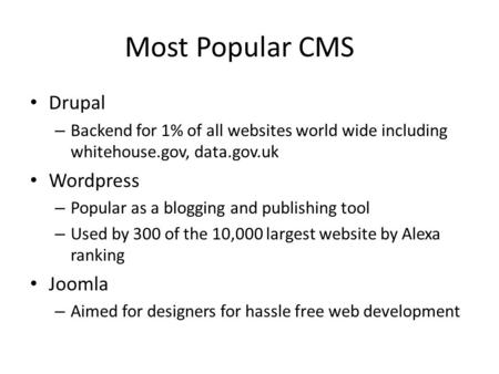 Most Popular CMS Drupal – Backend for 1% of all websites world wide including whitehouse.gov, data.gov.uk Wordpress – Popular as a blogging and publishing.
