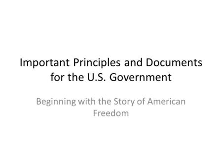 Important Principles and Documents for the U.S. Government Beginning with the Story of American Freedom.