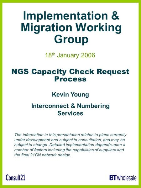 Implementation & Migration Working Group 18 th January 2006 Kevin Young Interconnect & Numbering Services The information in this presentation relates.