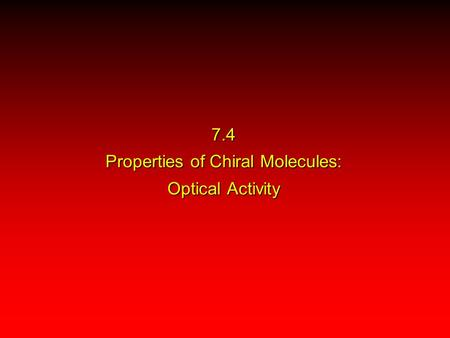 7.4 Properties of Chiral Molecules: Optical Activity.