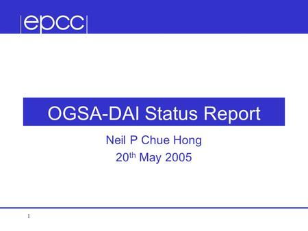 1 OGSA-DAI Status Report Neil P Chue Hong 20 th May 2005.