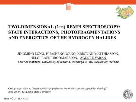 TWO-DIMENSIONAL (2+n) REMPI SPECTROSCOPY: STATE INTERACTIONS, PHOTOFRAGMENTATIONS AND ENERGETICS OF THE HYDROGEN HALIDES JINGMING LONG, HUASHENG WANG,