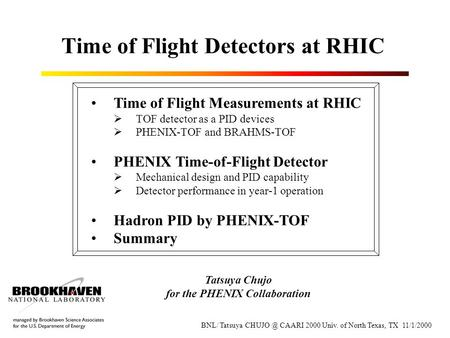 Time of Flight Detectors at RHIC Time of Flight Measurements at RHIC  TOF detector as a PID devices  PHENIX-TOF and BRAHMS-TOF PHENIX Time-of-Flight.