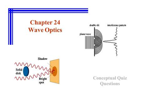 Chapter 24 Wave Optics Conceptual Quiz Questions.