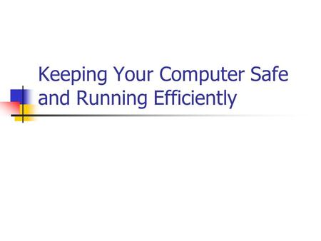 Keeping Your Computer Safe and Running Efficiently.