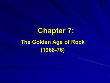 "Chapter 7: The Golden Age of Rock (1968-76). The Birth of ""Heavy Metal"" By the end of the 1960s, the heavy sound of Cream or Hendrix gave rise to two."
