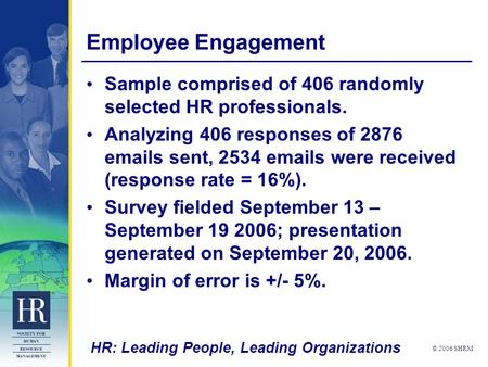 HR: Leading People, Leading Organizations © 2006 SHRM Employee Engagement Sample comprised of 406 randomly selected HR professionals. Analyzing 406 responses.