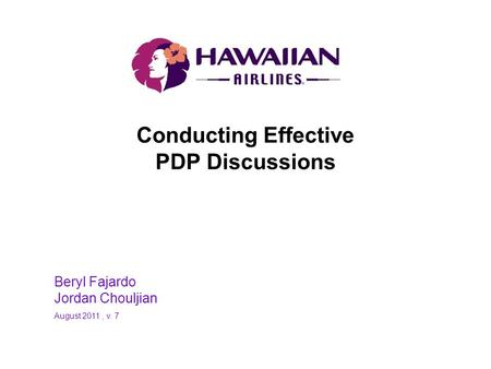 Conducting Effective PDP Discussions Beryl Fajardo Jordan Chouljian August 2011, v. 7.