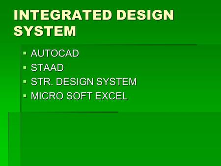 INTEGRATED DESIGN SYSTEM  AUTOCAD  STAAD  STR. DESIGN SYSTEM  MICRO SOFT EXCEL.