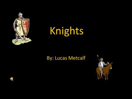 Knights By: Lucas Metcalf. The Path To Knighthood A boy around the age of 7 could become a page but only if he was born in a noble family. A page is the.
