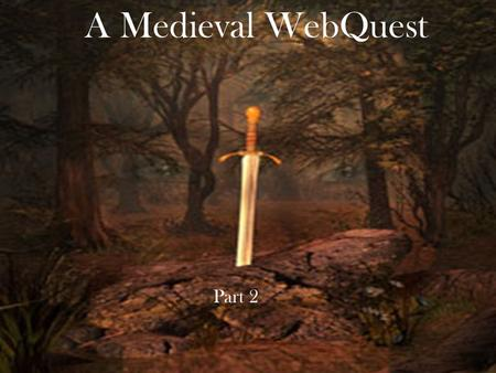 A Medieval WebQuest Part 2 Task The group task will be to create a power point or photo story on one of the following subjects: Knights, Nobles, Peasants/Serfs,