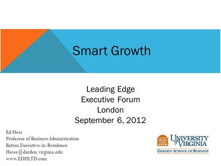 Smart Growth Ed Hess Professor of Business Administration Batten Executive-in-Residence  Leading Edge Executive.