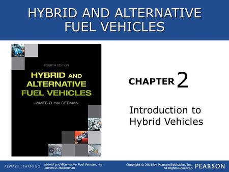 HYBRID AND ALTERNATIVE FUEL VEHICLES CHAPTER Introduction to Hybrid Vehicles 2 Copyright © 2016 by Pearson Education, Inc. All Rights Reserved Hybrid and.
