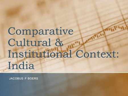 Comparative Cultural & Institutional Context: India JACOBUS F BOERS.