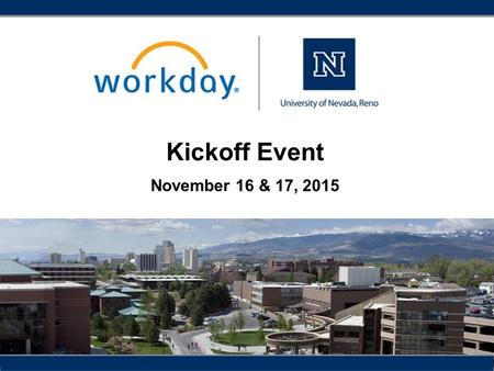 Kickoff Event November 16 & 17, 2015. Kickoff Overview 2  Nevada  Functional Areas  User Experience  Be a Champion.