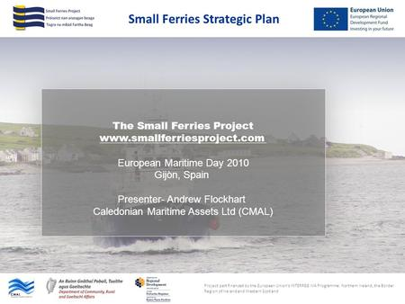Small Ferries Strategic Plan Project part financed by the European Union's INTERREG IVA Programme: Northern Ireland, the Border Region of Ireland and Western.