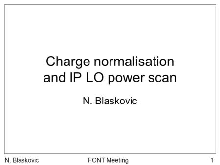 FONT Meeting1 Charge normalisation and IP LO power scan N. Blaskovic.