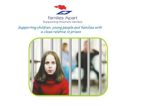 Supporting children, young people and families with a close relative in prison.