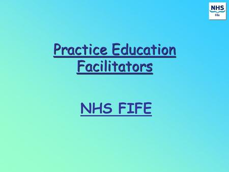 Practice Education Facilitators NHS FIFE. GOVERNMENT INITIATIVE Caring for Scotland (2001) Facing The Future (2001) Highlighted areas of concerns The.