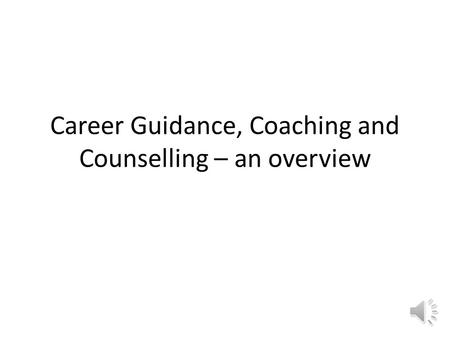 Career Guidance, Coaching and Counselling – an overview