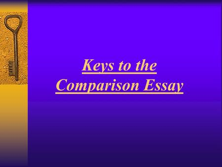 Keys to the Comparison Essay. What is the Comparison essay? THE BASICS  An essay discussing the similarities and differences between two given regions.
