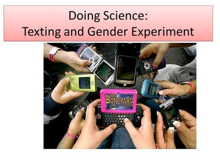 Doing Science: Texting and Gender Experiment. Group Roles for Conducting Experiment (In some groups, individuals may perform more than one role) Recorders.