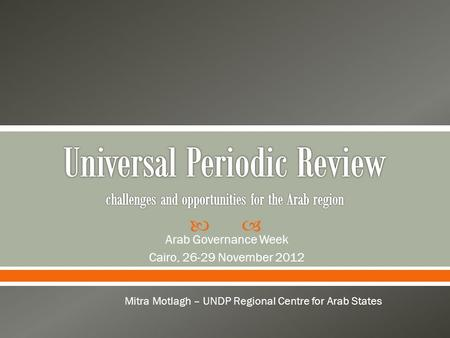  Arab Governance Week Cairo, 26-29 November 2012 Mitra Motlagh – UNDP Regional Centre for Arab States.